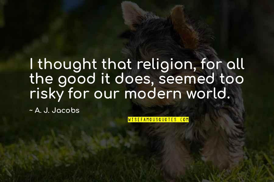 Wises Quotes By A. J. Jacobs: I thought that religion, for all the good