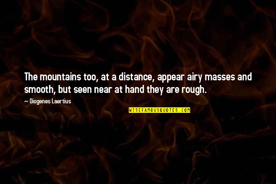 Wises Quotes By Diogenes Laertius: The mountains too, at a distance, appear airy
