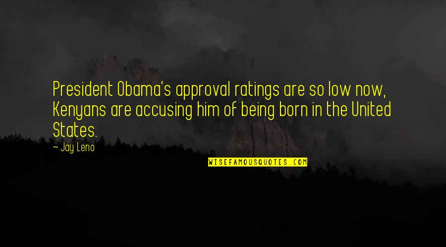 Wises Quotes By Jay Leno: President Obama's approval ratings are so low now,