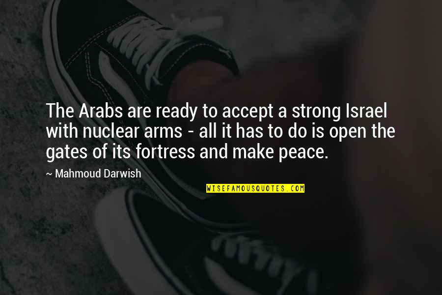 Wises Quotes By Mahmoud Darwish: The Arabs are ready to accept a strong