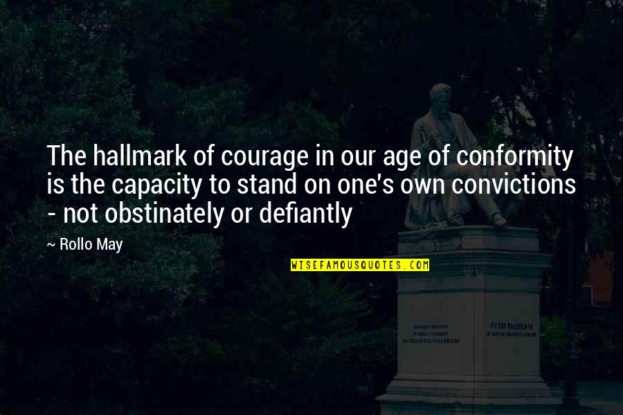 Wises Quotes By Rollo May: The hallmark of courage in our age of
