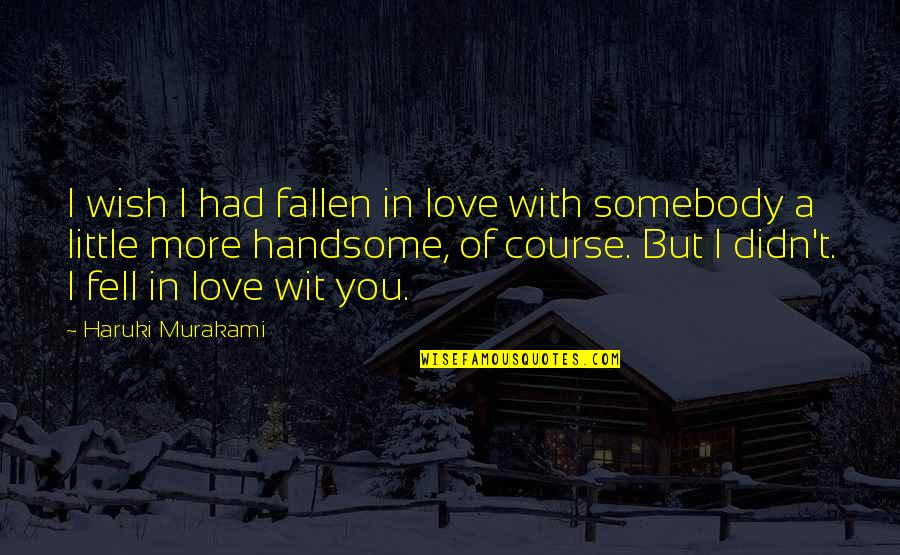 Wish Didn't Love You Quotes By Haruki Murakami: I wish I had fallen in love with