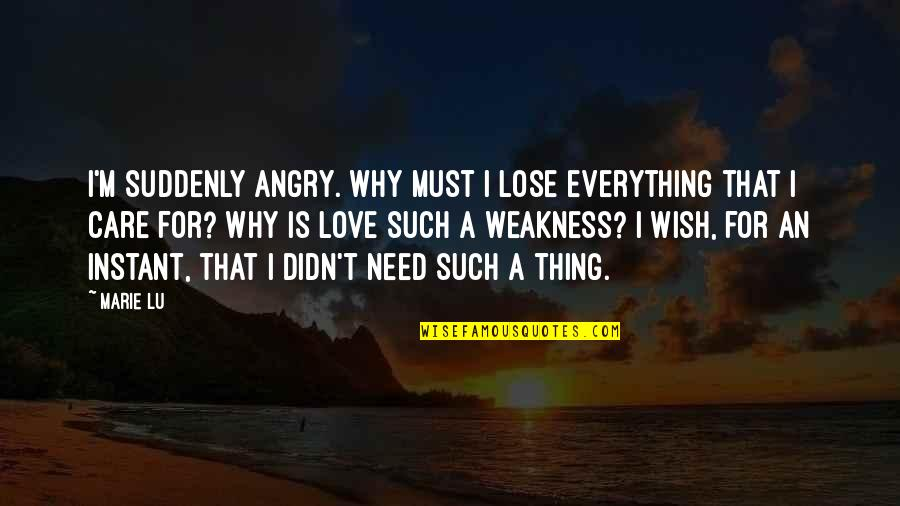 Wish Didn't Love You Quotes By Marie Lu: I'm suddenly angry. Why must I lose everything