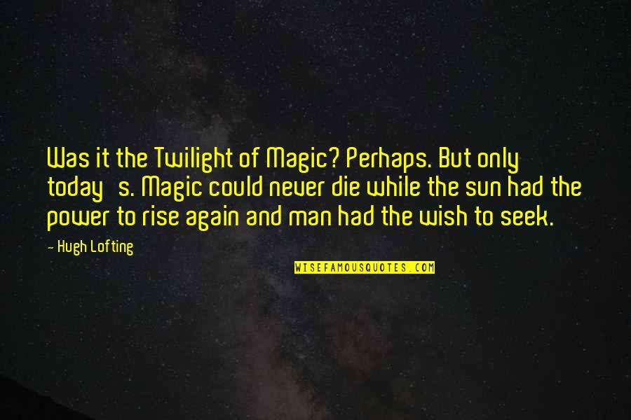 Wish I Could Die Quotes By Hugh Lofting: Was it the Twilight of Magic? Perhaps. But