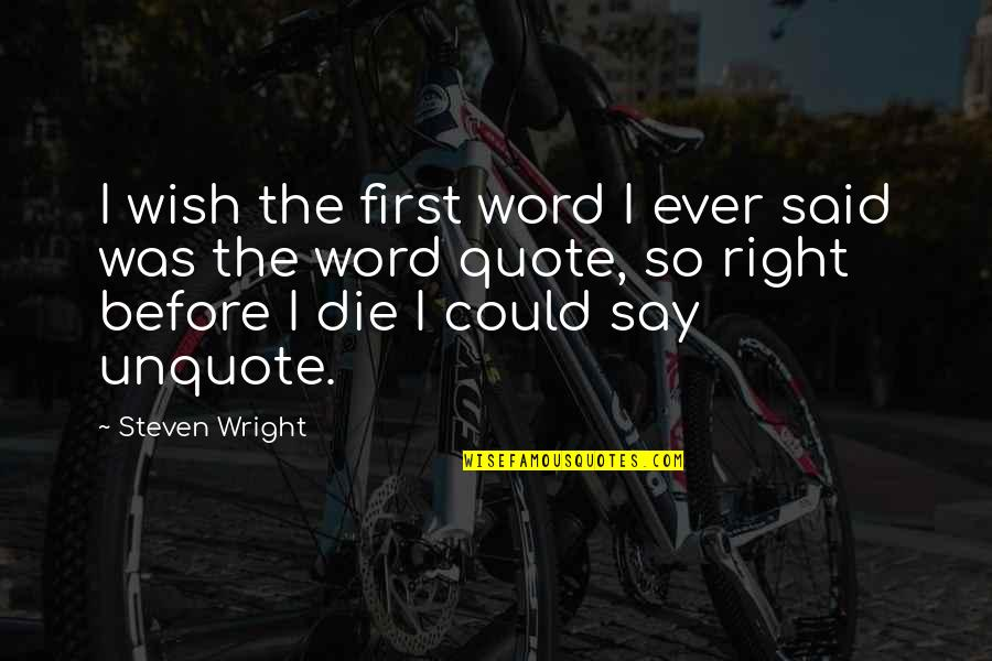 Wish I Could Die Quotes By Steven Wright: I wish the first word I ever said