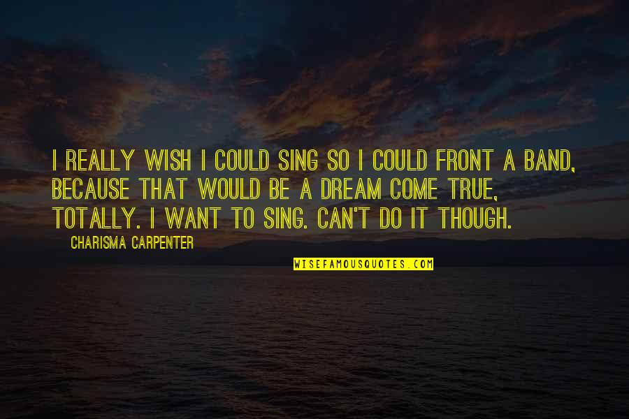 Wish I Could Sing Quotes By Charisma Carpenter: I really wish I could sing so I