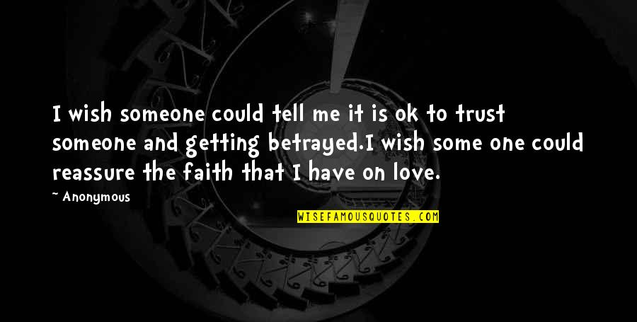 Wish I Could Trust You Quotes By Anonymous: I wish someone could tell me it is