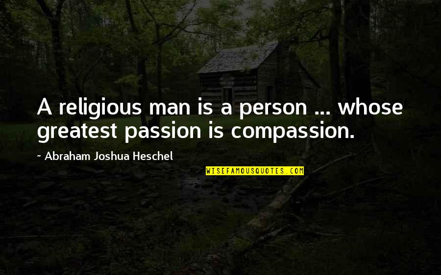 Wish I Had Friends Quotes By Abraham Joshua Heschel: A religious man is a person ... whose