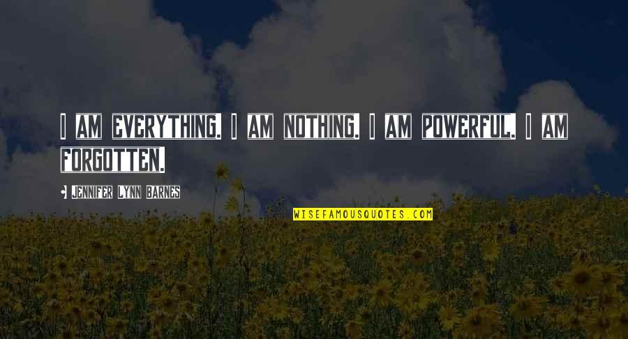 Wish I Had Friends Quotes By Jennifer Lynn Barnes: I am everything. I am nothing. I am