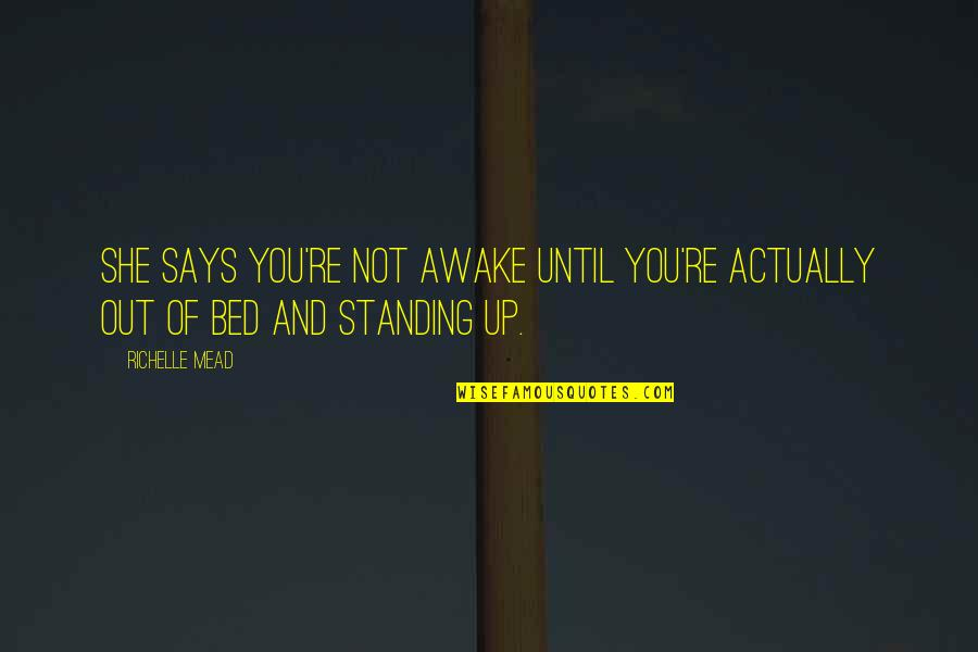 Wish I Had Friends Quotes By Richelle Mead: She says you're not awake until you're actually