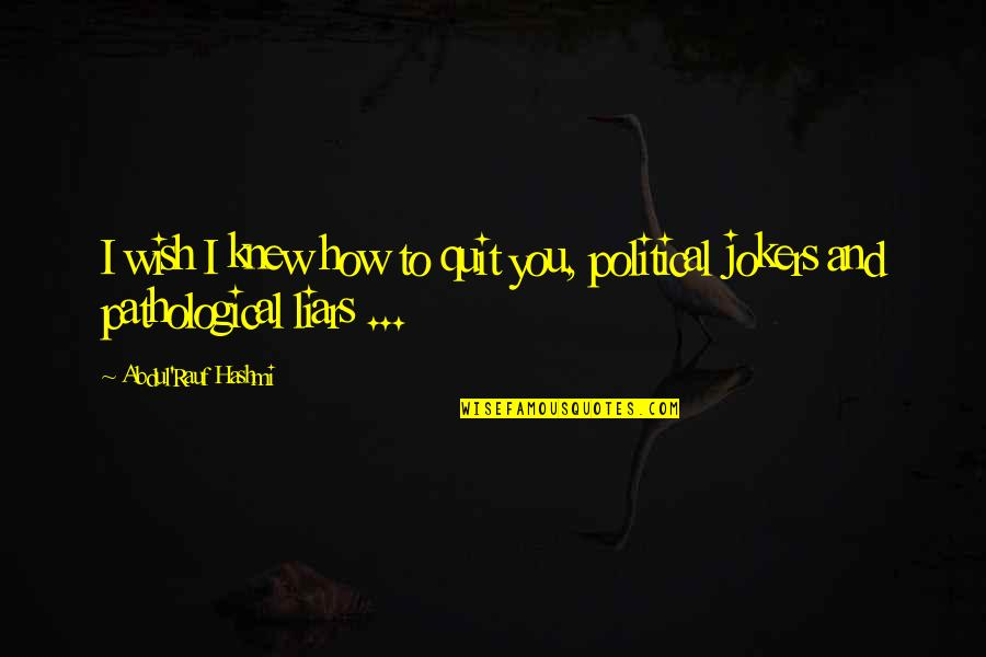 Wish I Knew Quotes By Abdul'Rauf Hashmi: I wish I knew how to quit you,