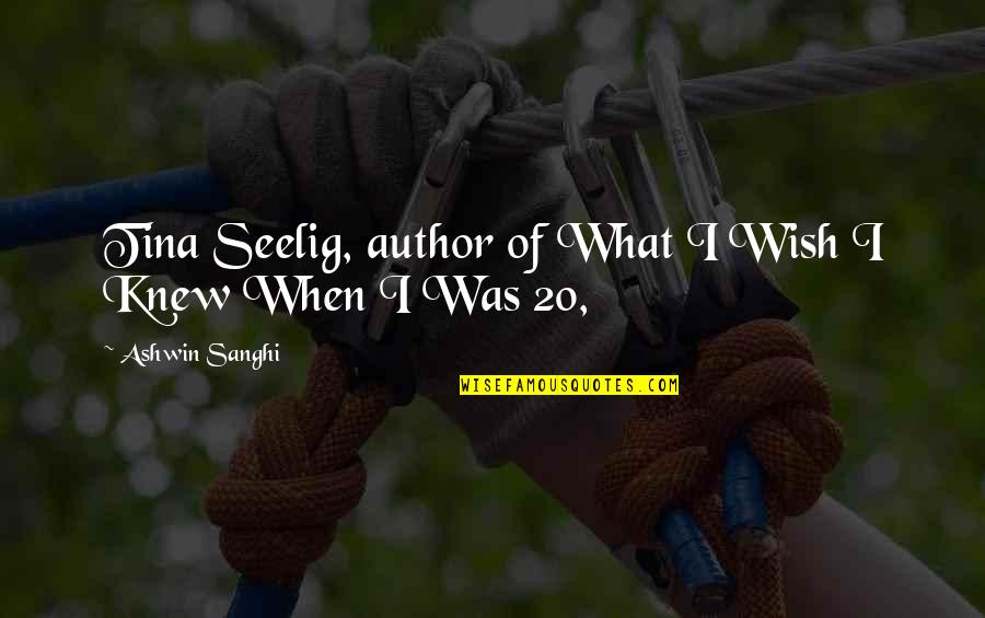 Wish I Knew Quotes By Ashwin Sanghi: Tina Seelig, author of What I Wish I