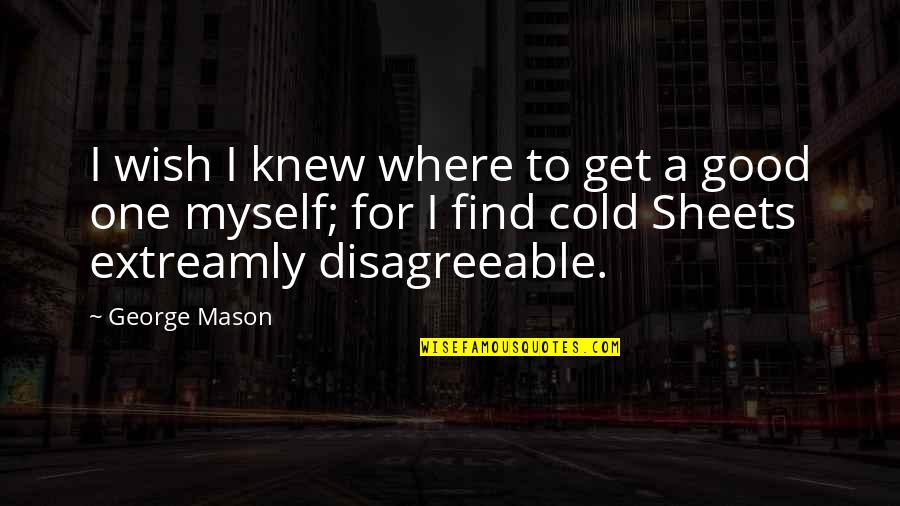 Wish I Knew Quotes By George Mason: I wish I knew where to get a