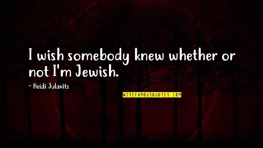 Wish I Knew Quotes By Heidi Julavits: I wish somebody knew whether or not I'm