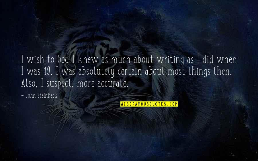 Wish I Knew Quotes By John Steinbeck: I wish to God I knew as much