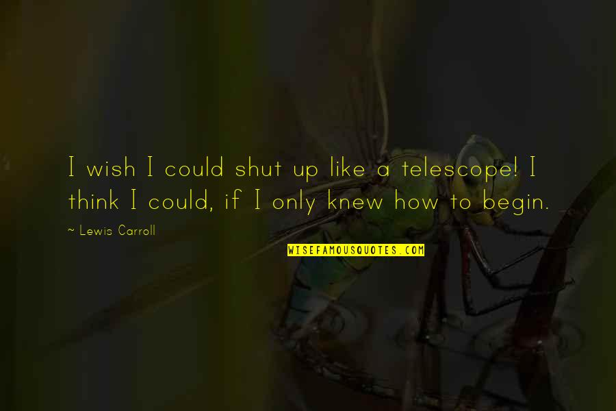Wish I Knew Quotes By Lewis Carroll: I wish I could shut up like a