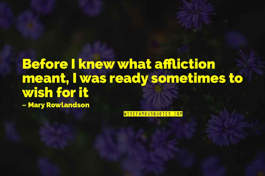 Wish I Knew Quotes By Mary Rowlandson: Before I knew what affliction meant, I was