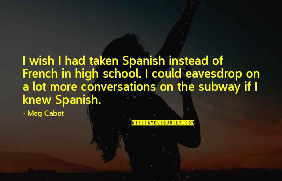 Wish I Knew Quotes By Meg Cabot: I wish I had taken Spanish instead of