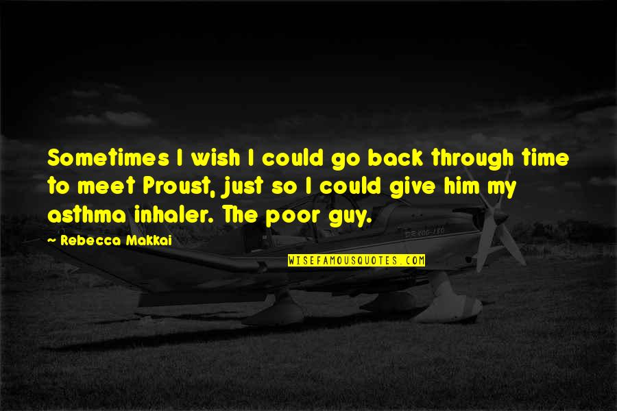 Wish To Go Back In Time Quotes By Rebecca Makkai: Sometimes I wish I could go back through