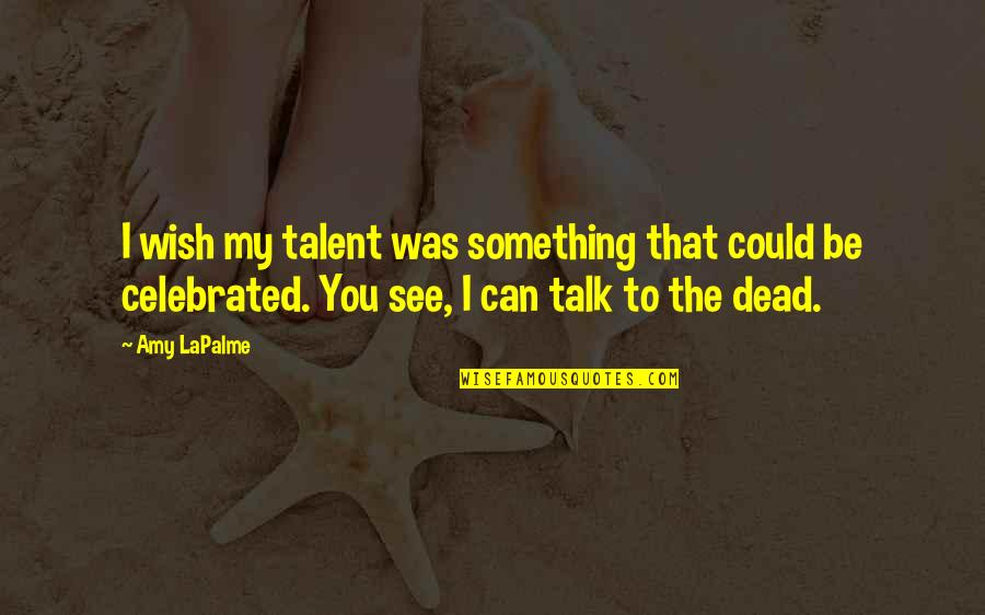 Wish We Could Talk Quotes By Amy LaPalme: I wish my talent was something that could