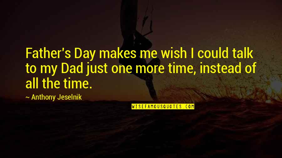 Wish We Could Talk Quotes By Anthony Jeselnik: Father's Day makes me wish I could talk