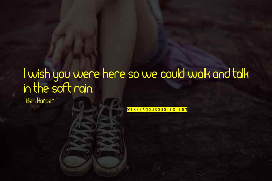 Wish We Could Talk Quotes By Ben Harper: I wish you were here so we could