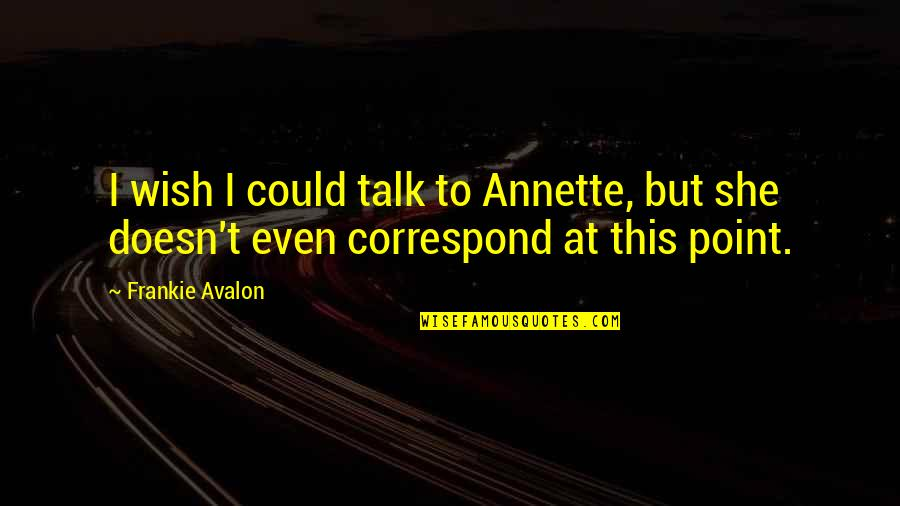 Wish We Could Talk Quotes By Frankie Avalon: I wish I could talk to Annette, but