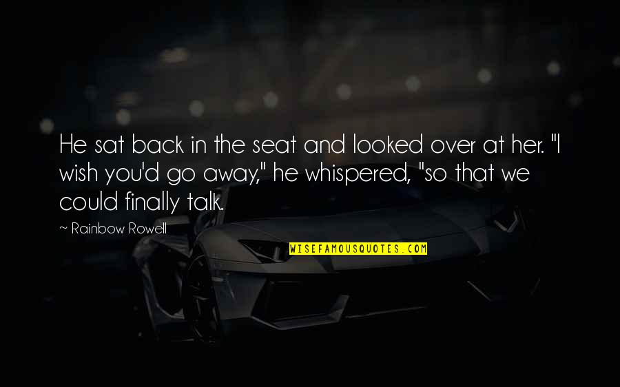 Wish We Could Talk Quotes By Rainbow Rowell: He sat back in the seat and looked