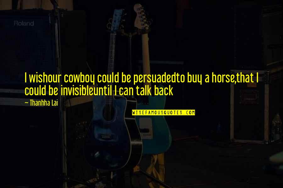Wish We Could Talk Quotes By Thanhha Lai: I wishour cowboy could be persuadedto buy a