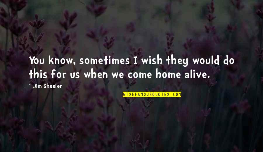 Wish You Were Alive Quotes By Jim Sheeler: You know, sometimes I wish they would do