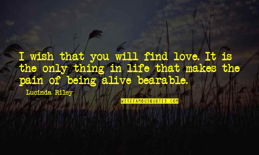 Wish You Were Alive Quotes By Lucinda Riley: I wish that you will find love. It