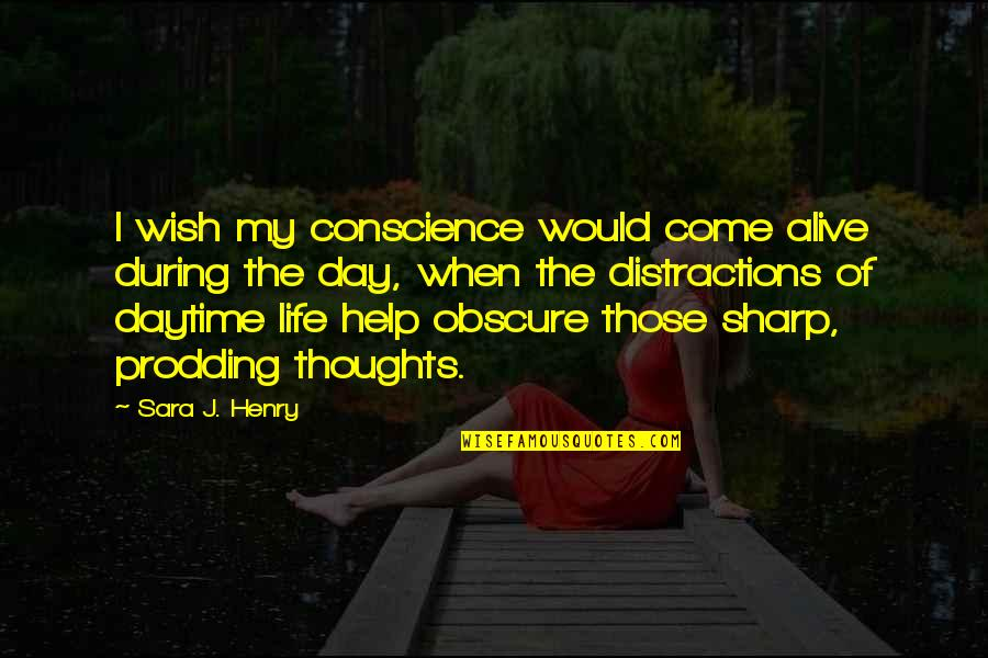 Wish You Were Alive Quotes By Sara J. Henry: I wish my conscience would come alive during