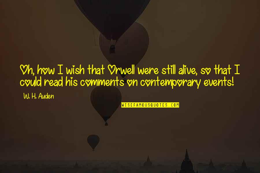 Wish You Were Alive Quotes By W. H. Auden: Oh, how I wish that Orwell were still