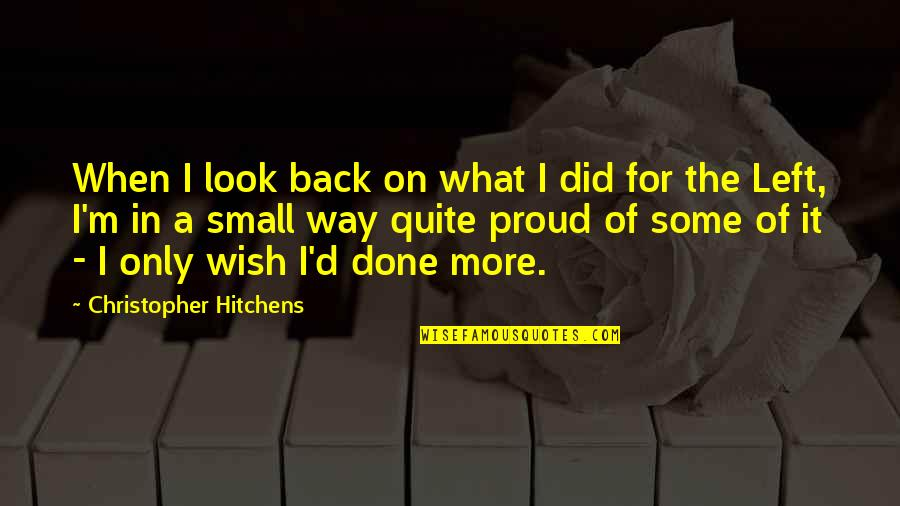 Wish You Were Back Quotes By Christopher Hitchens: When I look back on what I did