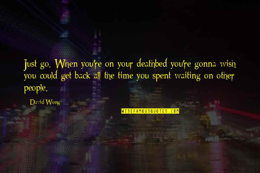 Wish You Were Back Quotes By David Wong: Just go. When you're on your deathbed you're