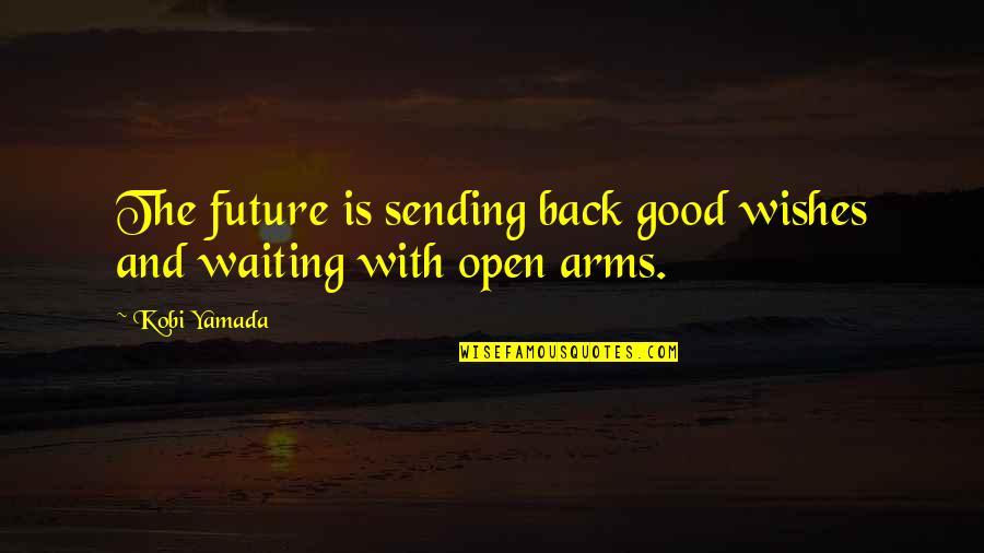 Wish You Were Back Quotes By Kobi Yamada: The future is sending back good wishes and