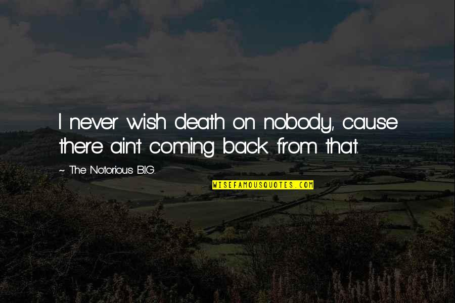 Wish You Were Back Quotes By The Notorious B.I.G.: I never wish death on nobody, cause there