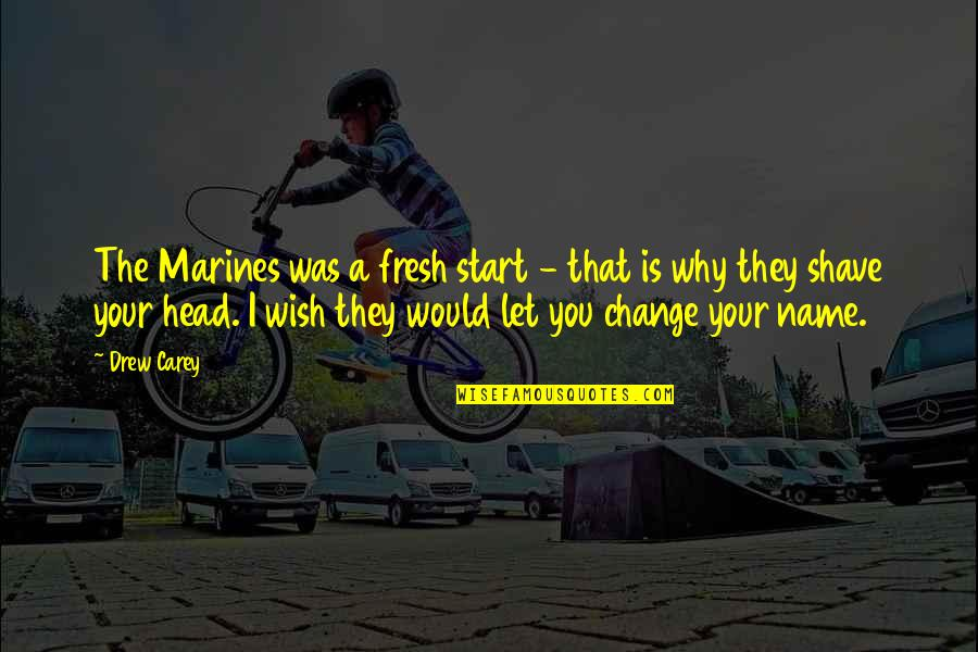 Wish You Would Change Quotes By Drew Carey: The Marines was a fresh start - that