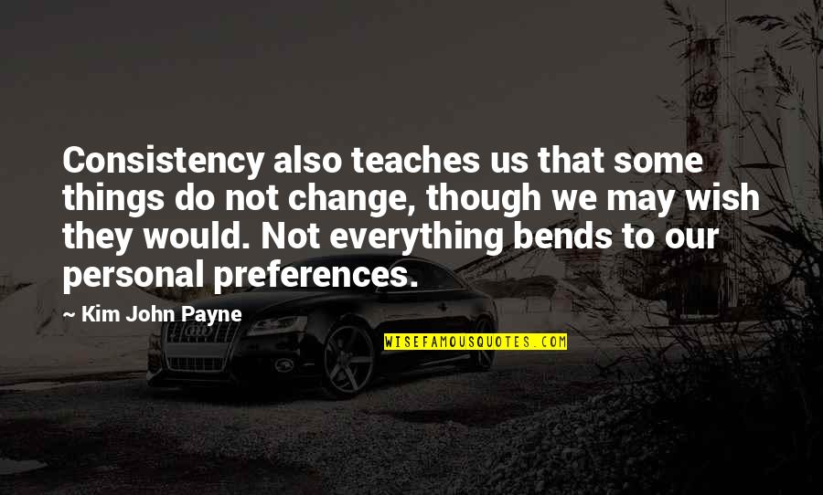 Wish You Would Change Quotes By Kim John Payne: Consistency also teaches us that some things do