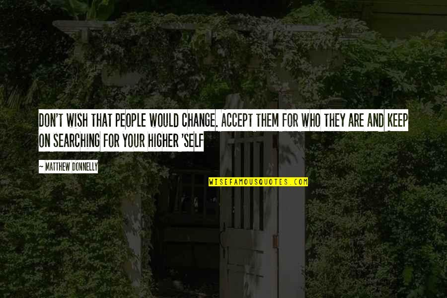 Wish You Would Change Quotes By Matthew Donnelly: Don't wish that people would change. Accept them