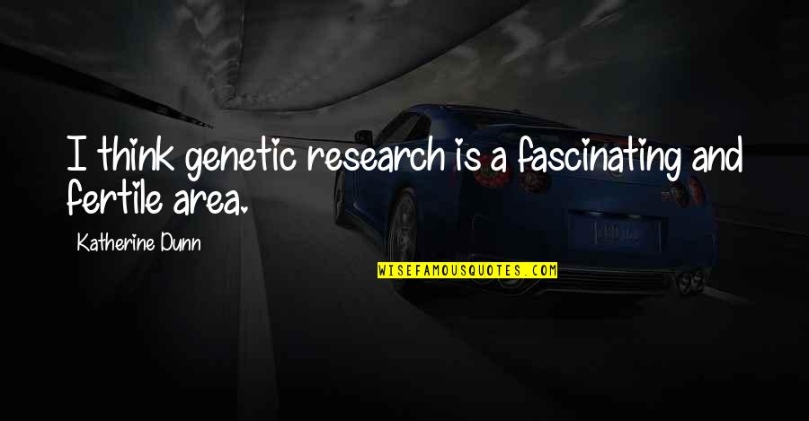 Wishes For Marriage Anniversary Quotes By Katherine Dunn: I think genetic research is a fascinating and