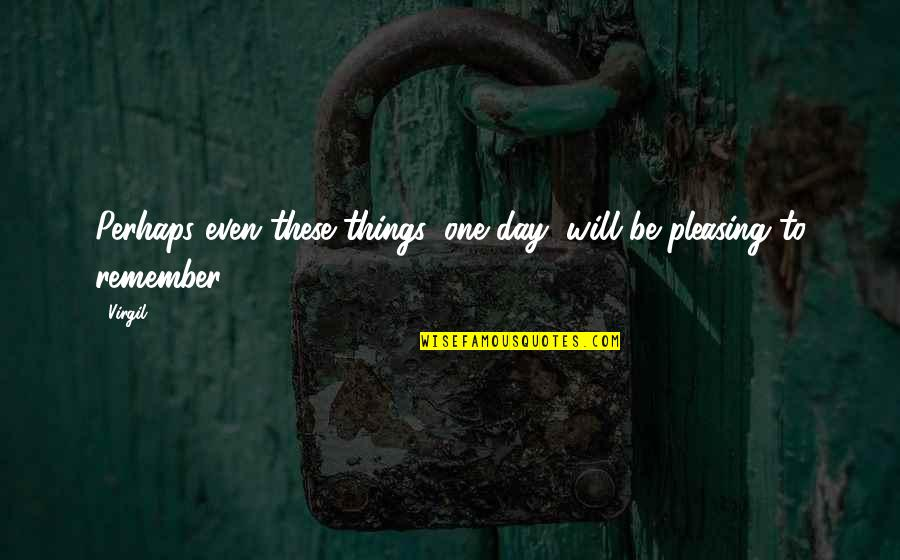 Wishes For Marriage Anniversary Quotes By Virgil: Perhaps even these things, one day, will be