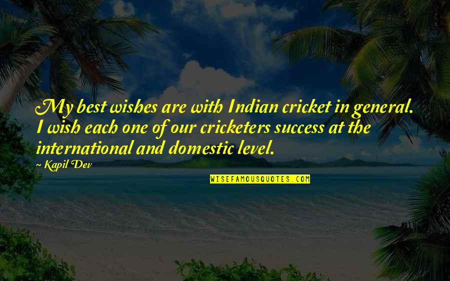 Wishes For Success Quotes By Kapil Dev: My best wishes are with Indian cricket in