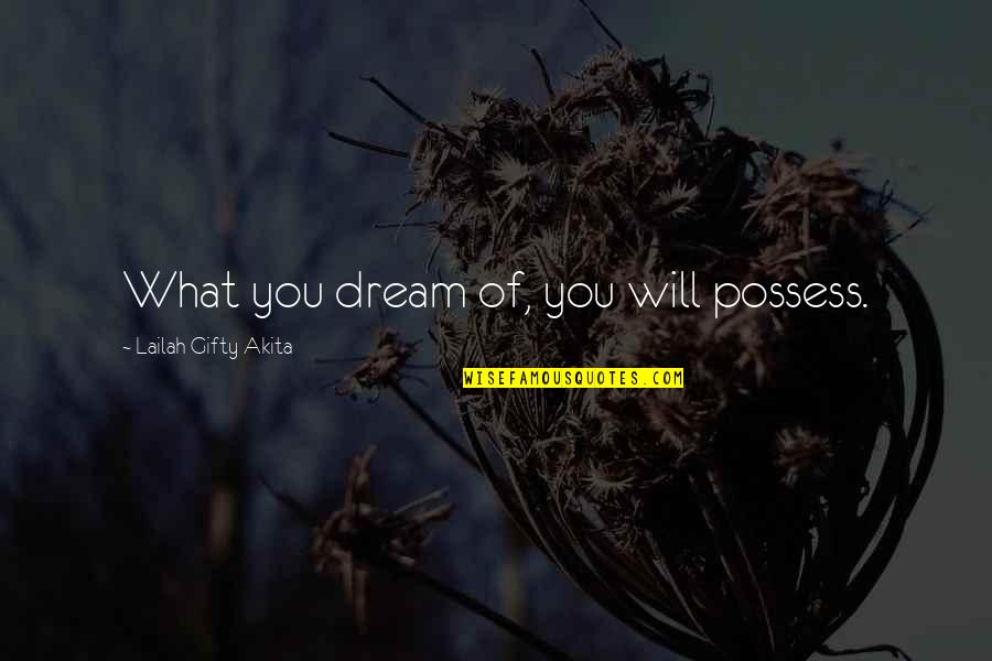 Wishes For Success Quotes By Lailah Gifty Akita: What you dream of, you will possess.