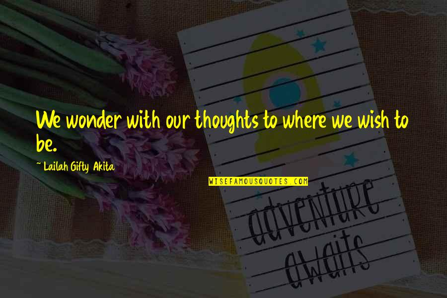 Wishes For Success Quotes By Lailah Gifty Akita: We wonder with our thoughts to where we