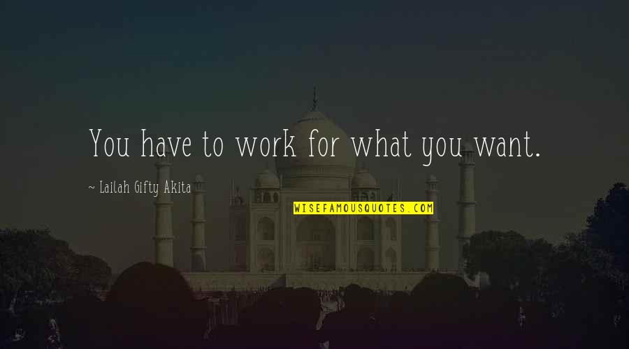 Wishes For Success Quotes By Lailah Gifty Akita: You have to work for what you want.