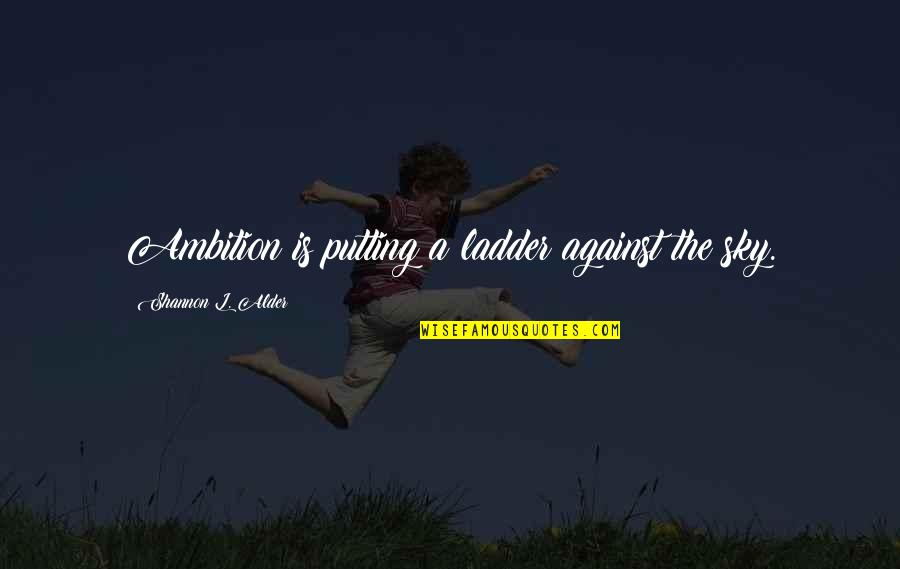 Wishes For Success Quotes By Shannon L. Alder: Ambition is putting a ladder against the sky.