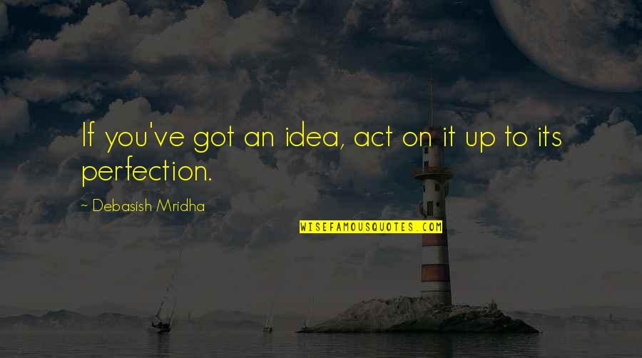 Wishful Christmas Quotes By Debasish Mridha: If you've got an idea, act on it