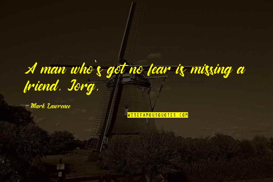 Wishful Christmas Quotes By Mark Lawrence: A man who's got no fear is missing