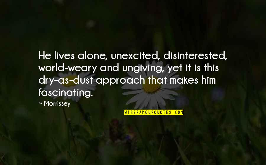 Wishful Christmas Quotes By Morrissey: He lives alone, unexcited, disinterested, world-weary and ungiving,